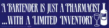 A Bartender is Just a Pharmacist... with a Limited Inventory bumper sticker