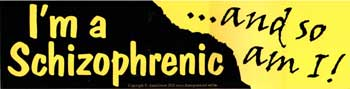 I`m A Schizophrenic ...and So Am I! bumper sticker