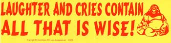 Laughter and Cries Contain All That is Wise! bumper sticker