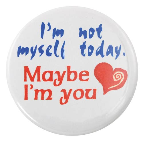 """I`m Not Myself Today. Maybe I`m You"" Pin"