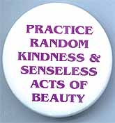 Practice Random Acts of Kindness & Senseless Acts